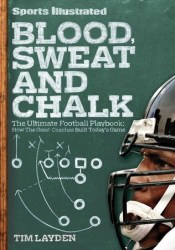 Blood, Sweat & Chalk: How the Geniuses of Football Created America's Favorite Game Pdf Book