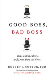 Good Boss, Bad Boss: How to Be the Best... and Learn from the Worst Pdf Book