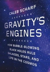 Gravity's Engines: How Bubble-Blowing Black Holes Rule Galaxies, Stars, and Life in the Cosmos Pdf Book
