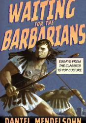 Waiting for the Barbarians: Essays from the Classics to Pop Culture Pdf Book