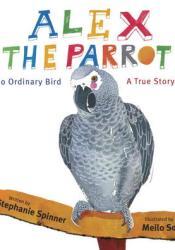 Alex the Parrot: No Ordinary Bird: A True Story Pdf Book