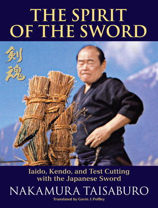 The Spirit of the Sword: Iaido, Kendo, and Test Cutting with the Japanese Sword