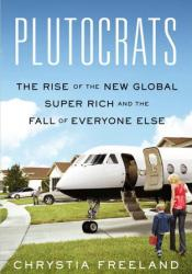 Plutocrats: The Rise of the New Global Super Rich and the Fall of Everyone Else Pdf Book