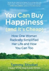 You Can Buy Happiness (and It's Cheap): How One Woman Radically Simplified Her Life and How You Can Too Pdf Book