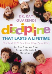 Discipline That Lasts a Lifetime: The Best Gift You Can Give Your Kids: Dr. Ray Answers Your Frequently Asked Questions Pdf Book