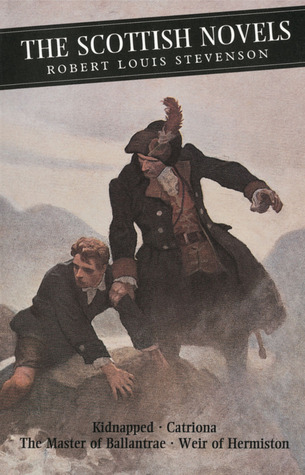 The Scottish Novels: Kidnapped, Catriona, The Master of Ballantrae and Weir of Hermiston