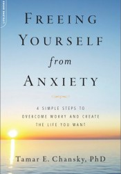 Freeing Yourself from Anxiety: 4 Simple Steps to Overcome Worry and Create the Life You Want Pdf Book