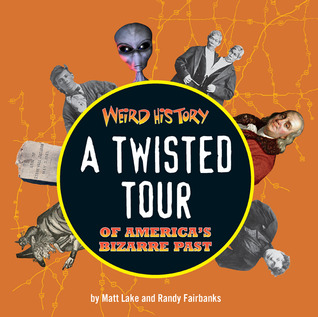 Weird History: A Twisted Tour of America's Bizarre Past