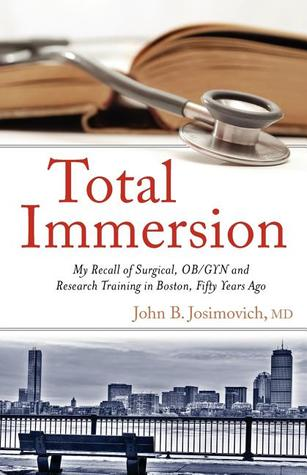 Total Immersion: My Recall of Surgical, OB/GYN and Research Training in Boston, Fifty Years Ago