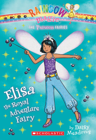 Elisa the Royal Adventure Fairy (Rainbow Magic: Princess Fairies #4)