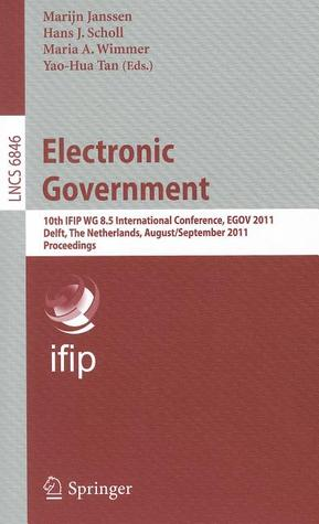 Electronic Government: 10th IFIP WG 8.5 International Conference, EGOV 2011, Delft, Thenetherlands, August 28-September 2, 2011, Proceedings