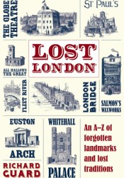 Lost London: An A-Z of Forgotten Landmarks and Lost Traditions Pdf Book