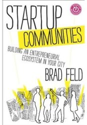 Startup Communities: Building an Entrepreneurial Ecosystem in Your City Pdf Book