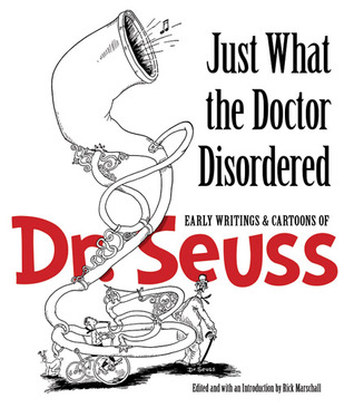 Just What the Doctor Disordered: Early Writings and Cartoons of Dr. Seuss