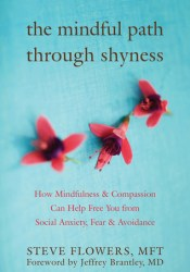 The Mindful Path through Shyness: How Mindfulness and Compassion Can Help Free You from Social Anxiety, Fear, and Avoidance Pdf Book