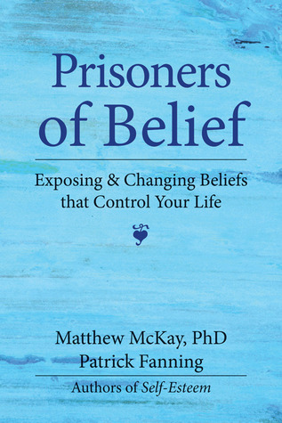Prisoners of Belief: Exposing and Changing Beliefs That Control Your Life