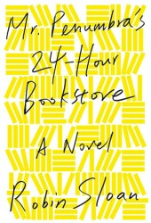 Mr. Penumbra's 24-Hour Bookstore (Mr. Penumbra's 24-Hour Bookstore, #1)