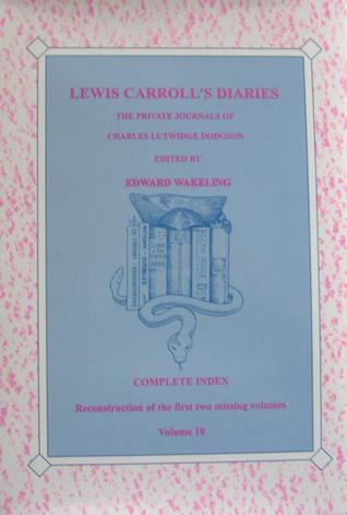 Lewis Carroll's Diaries Volume 10 Complete Index