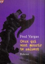 Ceux qui vont mourir te saluent Book by Fred Vargas