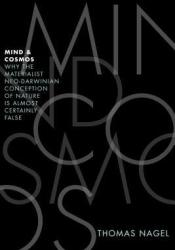 Mind and Cosmos: Why the Materialist Neo-Darwinian Conception of Nature Is Almost Certainly False Pdf Book