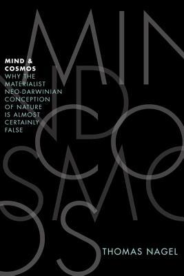 Mind and Cosmos: Why the Materialist Neo-Darwinian Conception of Nature Is Almost Certainly False