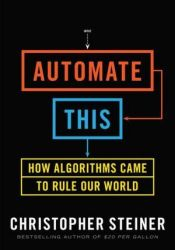 Automate This: How Algorithms Came to Rule Our World Pdf Book
