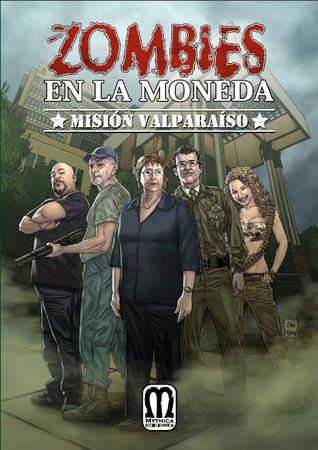 Zombies en La Moneda Tomo 4: Misión Valparaíso (Zombies en la Moneda #4)