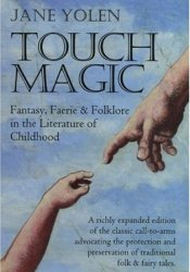 Touch Magic: Fantasy, Faerie & Folklore in the Literature of Childhood Pdf Book