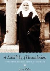 A Little Way of Homeschooling Pdf Book