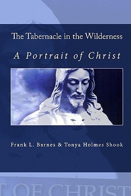 The Tabernacle in the Wilderness: A Portrait of Christ