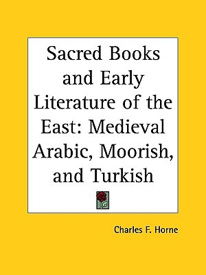 Sacred Books and Early Literature of the East, Vol. 6: Medieval Arabic, Moorish, and Turkish
