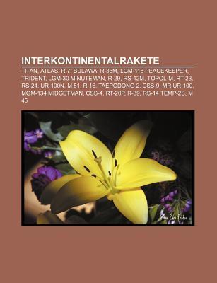 Interkontinentalrakete: Titan, Atlas, R-7, Bulawa, R-36m, Lgm-118 Peacekeeper, Trident, Lgm-30 Minuteman, R-29, RS-12m, Topol-M, Rt-23, RS-24