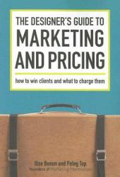 The Designer's Guide To Marketing And Pricing: How To Win Clients And What To Charge Them