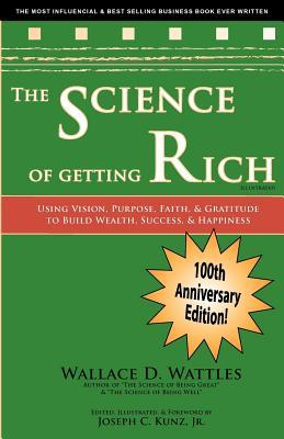 The Science of Getting Rich: Using Vision, Purpose, Faith, & Gratitude to Build Wealth, Success, & Happiness