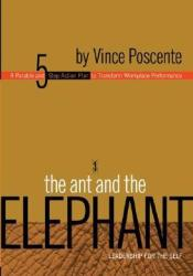 The Ant and the Elephant: Leadership for the Self: A Parable and 5-Step Action Plan to Transform Workplace Performance Pdf Book