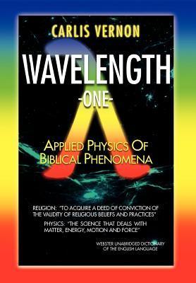 Wavelength One: A Physics/Metaphysics Translation of Biblical Phenomena