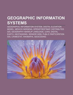 Geographic Information Systems: Geographic Information System, Digital Elevation Model, Mexico Indigena, Openstreetmap, Distributed GIS