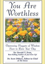 You Are Worthless: Depressing Nuggets of Wisdom Sure to Ruin Your Day Pdf Book