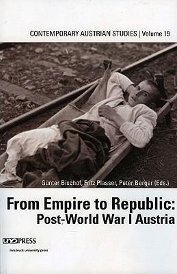 From Empire to Republic: Post-World-War-I Austria: Contemporary Austrian Studies 19