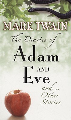 The Diaries of Adam and Eve and Other Stories