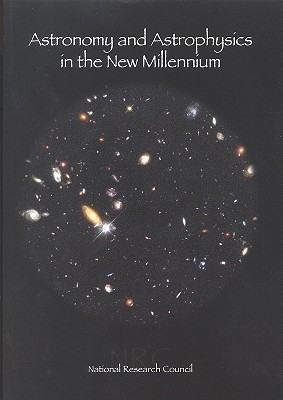 Astronomy and Astrophysics in the New Millennium