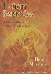 The Secret Feminist Cabal: A Cultural History of Science Fiction Feminisms Pdf Book