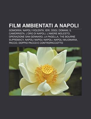 Film Ambientati a Napoli: Gomorra, Napoli Violenta, Ieri, Oggi, Domani, Il Camorrista, L'Oro Di Napoli, L'Amore Molesto, Operazione San Gennaro