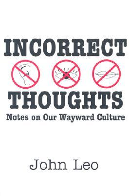 Incorrect Thoughts Notes On Our Wayward Culture By John Leo