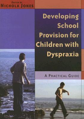 Developing School Provision For Children With Dyspraxia:  A Practical Guide