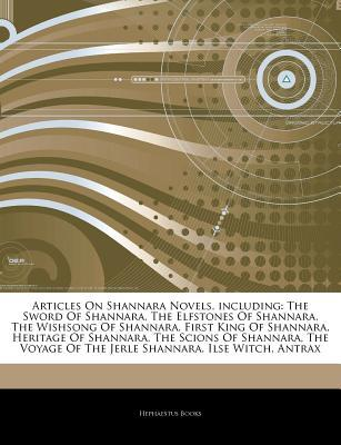 Articles on Shannara Novels, Including: The Sword of Shannara, the Elfstones of Shannara, the Wishsong of Shannara, First King of Shannara, Heritage of Shannara, the Scions of Shannara, the Voyage of the Jerle Shannara, Ilse Witch, Antrax