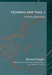 Technics and Time, 1: The Fault of Epimetheus Pdf Book