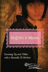 Daughters of Madness: Growing Up and Older with a Mentally Ill Mother Pdf Book