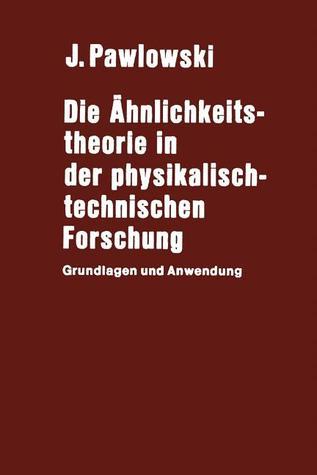 Die Ähnlichkeitstheorie in der physikalisch-technischen Forschung: Grundlagen und Anwendung