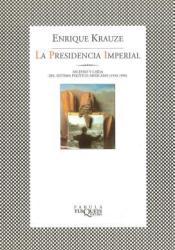 La Presidencia Imperial (Trilogía histórica de México, #3) Pdf Book